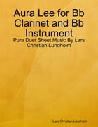 Aura Lee for Bb Clarinet and Bb Instrument - Pure Duet Sheet Music By Lars Christian Lundholm by Lars Christian Lundholm