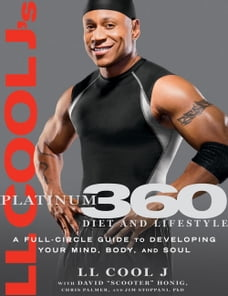 LL Cool J's Platinum 360 Diet and Lifestyle: A Full-Circle Guide to Developing Your Mind, Body, and…