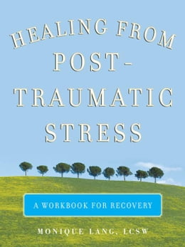 Book Healing from Post-Traumatic Stress: A Workbook for Recovery by Lang, Monique