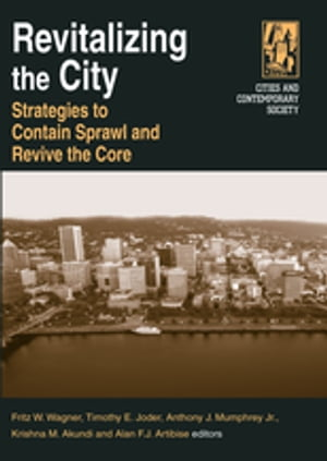 Revitalizing the City: Strategies to Contain Sprawl and Revive the Core Strategies to Contain Sprawl and Revive the Core