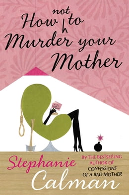 Book How Not to Murder Your Mother by Stephanie Calman