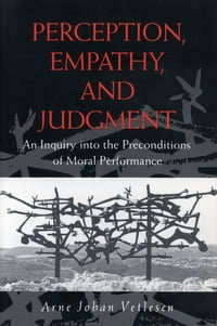 Perception, Empathy, and Judgment: An Inquiry into the Preconditions of Moral Performance