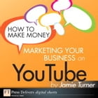 How to Make Money Marketing Your Business on YouTube by Jamie Turner