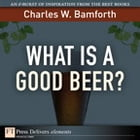 What Is a Good Beer? by Charles W. Bamforth