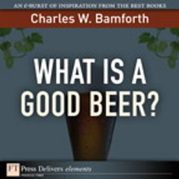 Book What Is a Good Beer? by Charles W. Bamforth