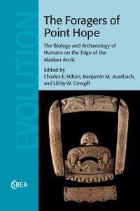 The Foragers of Point Hope: The Biology and Archaeology of Humans on the Edge of the Alaskan Arctic