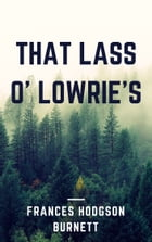 That Lass O' Lowrie's (Annotated) by Frances Hodgson Burnett