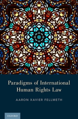 Book Paradigms of International Human Rights Law by Aaron Xavier Fellmeth
