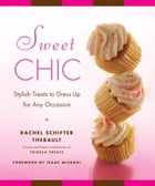 Sweet Chic: Stylish Treats to Dress Up for Any Occasion: A Cookbook by Rachel Thebault