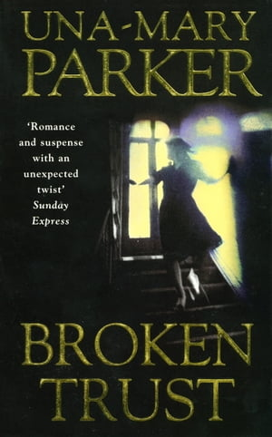 Broken Trust: A sinfully scandalous family epic with a murderous twist by Una-Mary Parker