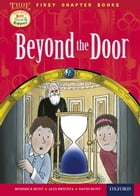 Oxford Reading Tree First Chapter Books: Beyond the Door by Alex Brychta