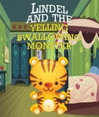 Lindel & the Yelling, Swallowing Monster: Children's Books and Bedtime Stories For Kids Ages 3-8 for Good Morals by Speedy Publishing