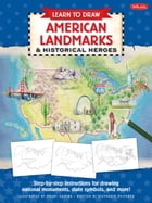 Learn to Draw American Landmarks & Historical Heroes: Step-by-step instructions for drawing national monuments, state symbols, and more! by Maury Aaseng