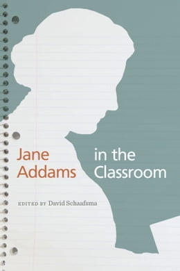 Book Jane Addams in the Classroom by David Schaafsma