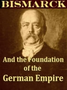 Bismarck and the Foundation of the German Empire by James Wycliffe Headlam