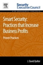 Smart Security: Practices that Increase Business Profits: Proven Practices by J. David Quilter