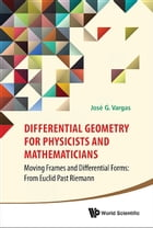 Differential Geometry for Physicists and Mathematicians: Moving Frames and Differential Forms: From Euclid Past Riemann by José G Vargas