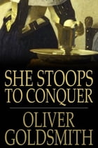 She Stoops to Conquer: Or the Mistakes of a Night, a Comedy by Oliver Goldsmith