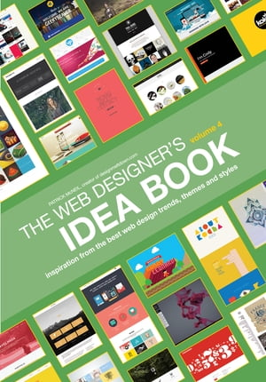 Web Designer's Idea Book,  Volume 4 Inspiration from the Best Web Design Trends,  Themes and Styles