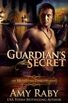 Guardian's Secret: Hearts and Thrones by Amy Raby