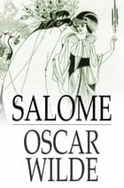 Salome: A Tragedy in One Act by Oscar Wilde