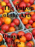 The Patron of the Arts by Dwayne Phillips