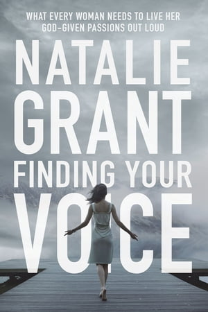 Finding Your Voice What Every Woman Needs to Live Her God-Given Passions Out Loud