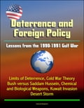 Deterrence and Saddam Hussein: Lessons from the 1990-1991 Gulf War - Limits of Deterrence, Cold War Theory, Bush versus Saddam Hussein, Chemical and Biological Weapons, Kuwait Invasion, Desert Storm 088a6826-e0c5-446e-91f9-1eb2684ced48