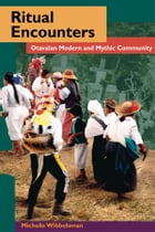 Ritual Encounters: Otavalan Modern and Mythic Community by Michelle Wibbelsman