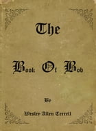 The Book Of Bob by Wesley Terrell
