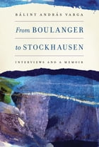 From Boulanger to Stockhausen by Bálint András Varga