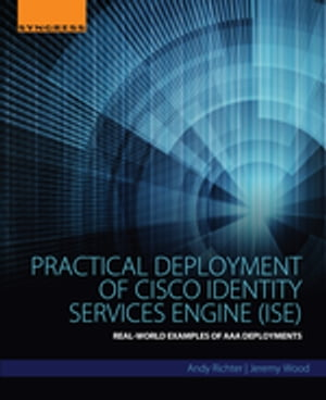 Practical Deployment of Cisco Identity Services Engine (ISE) Real-World Examples of AAA Deployments