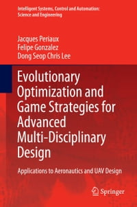 Evolutionary Optimization and Game Strategies for Advanced Multi-Disciplinary Design: Applications…