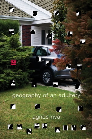 Geography of an Adultery: A Novel