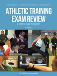 Athletic Training Exam Review: A Student Guide to Success, Second Edition