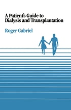 A Patient's Guide to Dialysis and Transplantation by J.R.T Gabriel