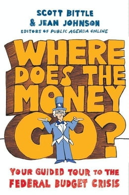 Book Where Does the Money Go?: Your Guided Tour to the Federal Budget Crisis by Scott Bittle
