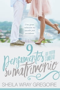 9 pensamientos que pueden cambiar su matrimonio /Nine Thoughts That Can Change Your Marriage: Una…