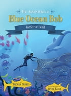 The Adventures of Blue Ocean Bob: Into the Lead by Brooks Olbrys