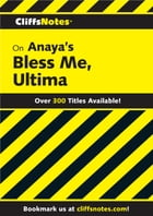 CliffsNotes on Anaya's Bless Me, Ultima by Ruben O. Martinez