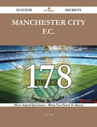 Manchester City F.C. 178 Success Secrets - 178 Most Asked Questions On Manchester City F.C. - What You Need To Know