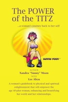 The Power Of The Titz: ...A Woman's Journey Back To Her Self by Xandra Sunny Moon