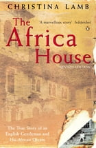 The Africa House: The True Story of an English Gentleman and His African Dream by Christina Lamb