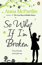 So What If I'm Broken? by Anna McPartlin