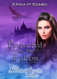 Protected By The Falcon: The Ancestors' Secrets #1
