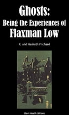 Ghosts: Being the Experiences of Flaxman Low by K. and Hesketh Prichard