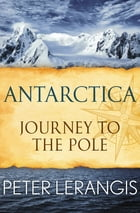 Antarctica: Journey to the Pole: Journey to the Pole by Peter Lerangis