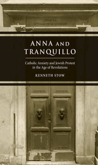 Anna and Tranquillo: Catholic Anxiety and Jewish Protest in the Age of Revolutions