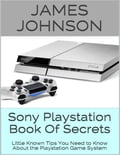 Sony Playstation Book of Secrets: Little Known Tips You Need to Know About the Playstation Game System 152011b1-6fa4-4c1e-b3be-ec07d38309d0