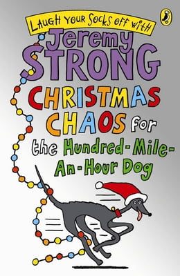 Book Christmas Chaos for the Hundred-Mile-An-Hour Dog by Jeremy Strong